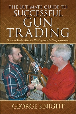 Image for ULTIMATE GUIDE TO SUCCESSFUL GUN TRADING