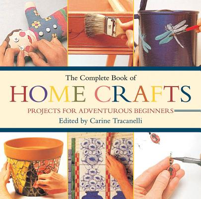 Image for The Complete Book of Home Crafts: Projects for Adventurous Beginners