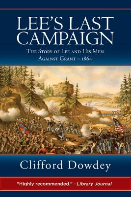 LEE'S LAST CAMPAIGN: THE STORY OF LEE & HIS MEN AGAINST GRANT, 1864, DOWDEY, CLIFFORD