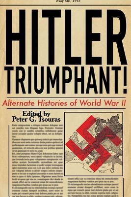 Image for Hitler Triumphant: Alternate Histories of World War II