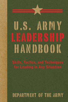 Image for U.S. Army Leadership Handbook: Skills, Tactics, and Techniques for Leading in Any Situation (US Army Survival)