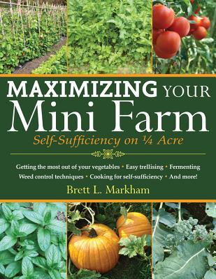 Image for Maximizing Your Mini Farm: Self-Sufficiency on 1/4 Acre