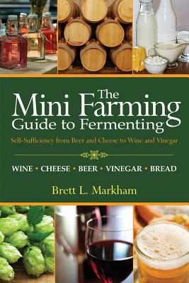 Image for Mini Farming Guide to Fermenting: Self-Sufficiency from Beer and Cheese to Wine and Vinegar (Mini Farming Guides)