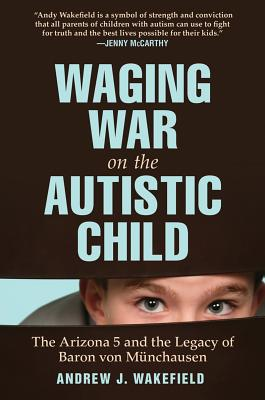 Image for Waging War on the Autistic Child: The Arizona 5 and the Legacy of Baron von Munchausen