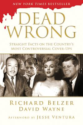 Image for Dead Wrong: Straight Facts on the Country's Most Controversial Cover-Ups