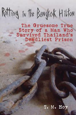 Image for Rotting in the Bangkok Hilton: The Gruesome True Story of a Man Who Survived Thailand's Deadliest Prisons
