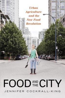 Image for Food and the City: Urban Agriculture and the New Food Revolution