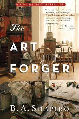 The Art Forger: A Novel, B. A. Shapiro