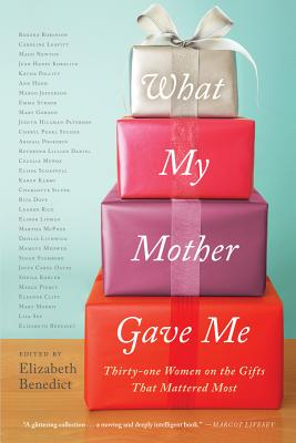Image for What My Mother Gave Me: Thirty-one Women on the Gifts That Mattered Most