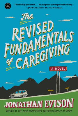 The Revised Fundamentals of Caregiving: A Novel, Jonathan Evison
