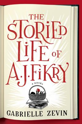 The Storied Life of A. J. Fikry: A Novel, Gabrielle Zevin