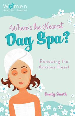 Image for Where's the Nearest Day Spa?: Renewing the Anxious Heart (Circle of Friends)