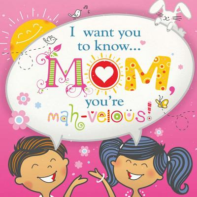 """Image for """"I Want You To Know: Mom, You'Re Mah-Velous!"""""""