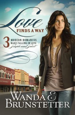 Love Finds a Way: 3 Modern Romances Make Falling in Love Simple and Sweet, Wanda E. Brunstetter