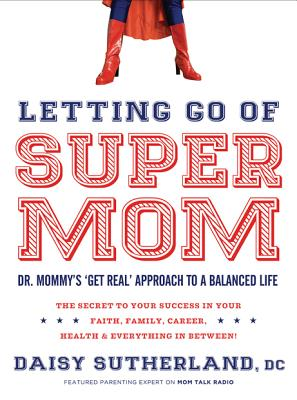 Image for Letting Go of Supermom: Dr. Mommy's 'Get Real' Approach to a Balanced Life