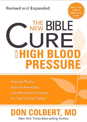 Image for The New Bible Cure for High Blood Pressure: Ancient Truths, Natural Remedies, and the Latest Findings for Your Health Today