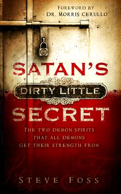Image for Satan's Dirty Little Secret: The Two Demon Spirits that All Demons Get Their Strength From