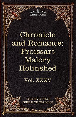 Image for Chronicle and Romance: Froissart, Malory, Holinshed: The Five Foot Shelf of Classics, Vol. XXXV (in 51 Volumes)