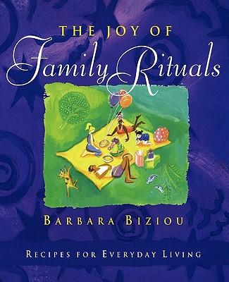 The Joy of Family Rituals, Biziou, Barbara