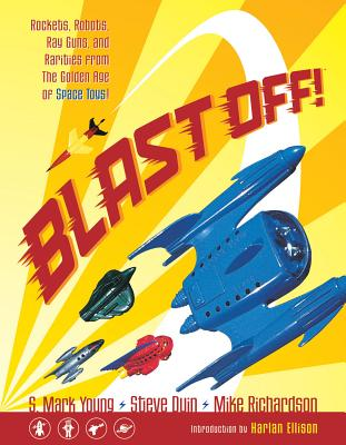 Image for Blast Off!: Rockets, Robots, Rayguns, and Rarities from the Golden Age of Space Toys SC