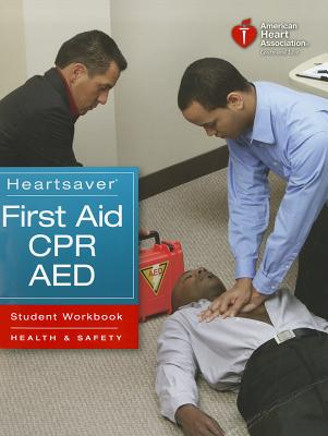 Heartsaver First Aid CPR AED Student Workbook, Louis Gonzales (Editor), Michael W. Lynch (Editor), Sue Bork (Editor)