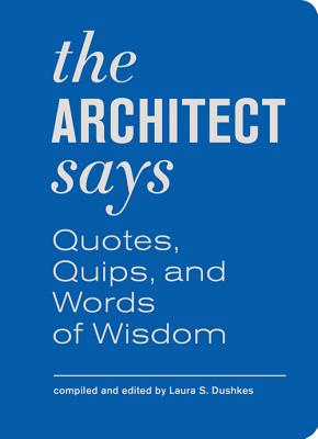 Image for The Architect Says: Quotes, Quips, and Words of Wisdom
