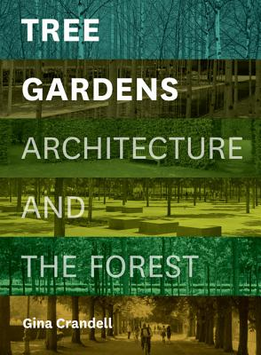 Image for Tree Gardens: Architecture and the Forest