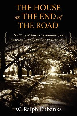 Image for The House at the End of the Road: The Story of Three Generations of an Interracial Family in the American South