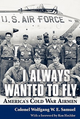 Image for I Always Wanted to Fly: America's Cold War Airmen