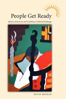 People Get Ready: African American and Caribbean Cultural Exchange (Caribbean Studies), Meehan, Kevin