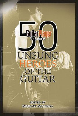 Image for Guitar Player Presents 50 Unsung Heroes Of The Guitar