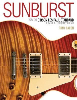 SUNBURST: HOW THE GIBSON LES PAUL STANDARD BECAME A LEGENDARY GUITAR, Bacon, Tony