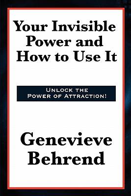 Your Invisible Power and How to Use It, Behrend, Genevieve