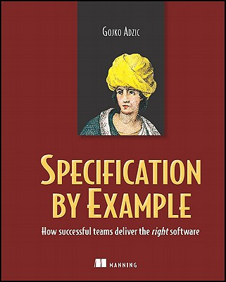 Image for Specification by Example: How Successful Teams Deliver the Right Software