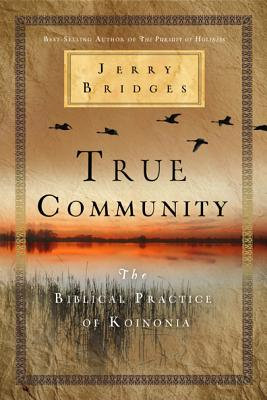 True Community: The Biblical Practice of Koinonia, Jerry Bridges