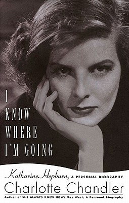 Image for I KNOW WHERE I'M GOING : KATHERINE HEPBURN, A PERSONAL BIOGRAPHY