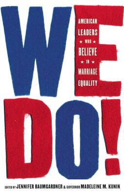 We Do!: American Leaders Who Believe in Marriage Equality, Baumgardner, Jennifer & Kunin, Madeline M.