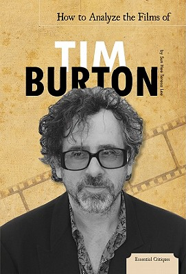 Image for How to Analyze the Films of Tim Burton (Essential Critiques)