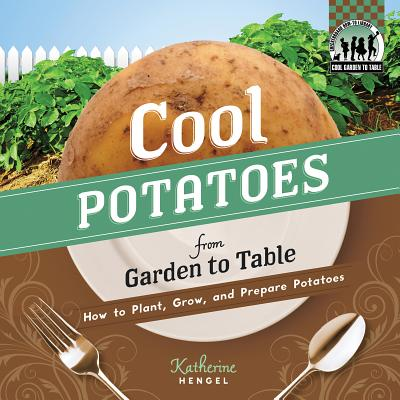 Cool Potatoes from Garden to Table: How to Plant, Grow, and Prepare Potatoes (Cool Garden to Table), Hengel, Katherine