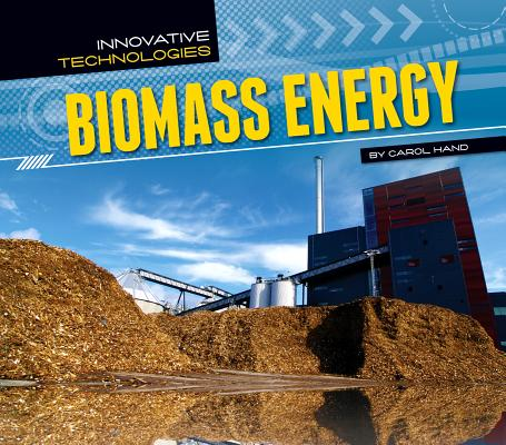 Biomass Energy (Innovative Technologies), Carol Hand (Author)