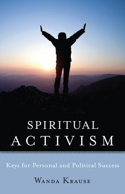 Spiritual Activism: Keys to Personal and Political Success, Krause, Wanda