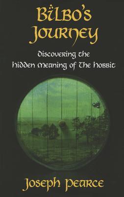 Bilbo's Journey: Discovering the Hidden Meaning of The Hobbit, Pearce, Joseph