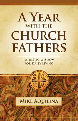 A Year With the Church Fathers, Mike Aquilina