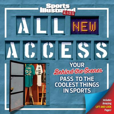 Image for Sports Illustrated Kids All NEW Access: Your Behind-the-Scenes Pass to the Coolest Things in Sports