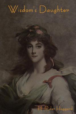 Wisdom's Daughter, Haggard, H. Rider