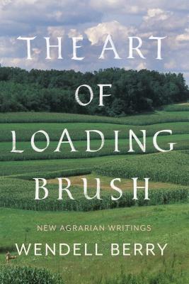 Image for The Art of Loading Brush: New Agrarian Writings