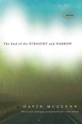 The End of the Straight and Narrow: Stories, David McGlynn