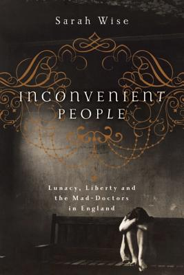 Image for Inconvenient People: Lunacy, Liberty, and the Mad-Doctors in England
