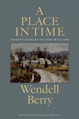 A Place in Time: Twenty Stories of the Port William Membership, Berry, Wendell