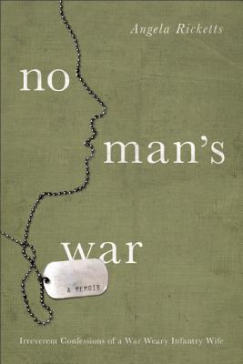 No Man's War: Irreverent Confessions of an Infantry Wife, Angela Ricketts